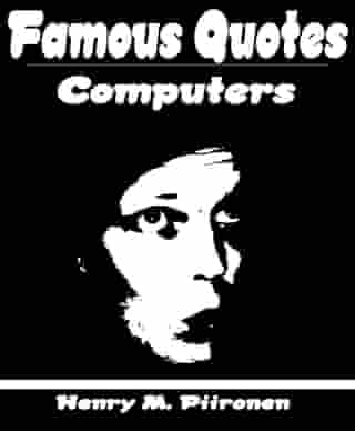 Famous Quotes on Computers by Henry M. Piironen