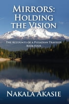 Mirrors: Holding the Vision by Nakala Akasie