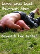 Love and Lust Between Men Beneath the Kisbet by Phillip J. Handelson