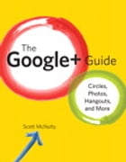 The Google+ Guide: Circles, Photos, and Hangouts by Scott McNulty