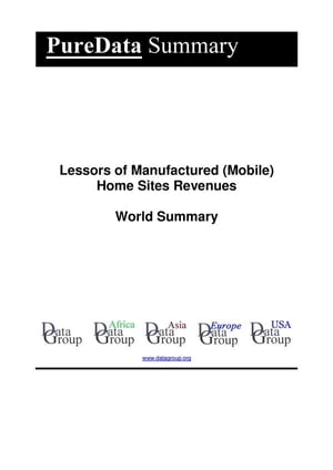 Lessors of Manufactured (Mobile) Home Sites Revenues World Summary: Market Values & Financials by Country by Editorial DataGroup