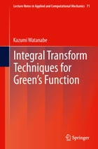 Integral Transform Techniques for Green's Function by Kazumi Watanabe