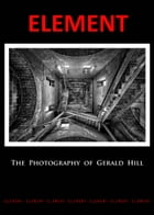 Element: The Photography Of Gerald Hill by Gerald Hill