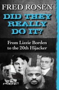 Did They Really Do It?: From Lizzie Borden to the 20th Hijacker