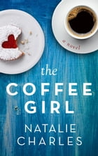 The Coffee Girl: Archer Cove, #1 by Natalie Charles