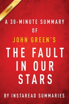 Summary of The Fault in Our Stars: by John Green , Includes Analysis