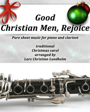 Good Christian Men, Rejoice Pure sheet music for piano and clarinet, traditional Christmas carol arranged by Lars Christian Lundholm