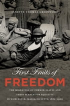 First Fruits of Freedom: The Migration of Former Slaves and Their Search for Equality in Worcester…