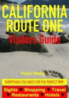 California Route One Visitors Guide - Sightseeing, Hotel, Restaurant, Travel & Shopping Highlights by Peter Watts