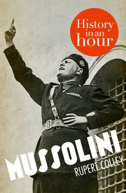 Book Mussolini: History in an Hour by Rupert Colley