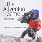 The Adventure Game: A Cameraman's Tales from Films at the Edge (text only) by Keith Partridge