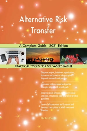 Alternative Risk Transfer A Complete Guide - 2021 Edition by Gerardus Blokdyk