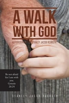 A Walk with God: Autobiography of Stanley Jacob Rexroth by Stanley Jacob Rexroth