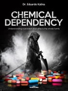 Chemical Dependency: Understanding a problem that affects the whole family by Dr. Eduardo Kalina