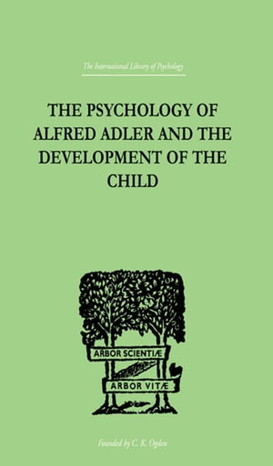 The Psychology Of Alfred Adler and the Development of the Child