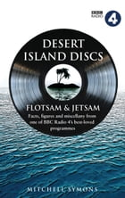Desert Island Discs: Flotsam & Jetsam: Fascinating facts, figures and miscellany from one of BBC Radio 4's best-loved programmes by Mitchell Symons