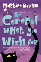 Be Careful What You Wish For by Martina Devlin