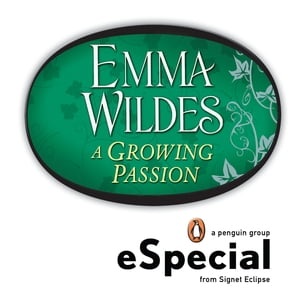 A Growing Passion: A Penguin eSpecial from Signet Eclipse by Emma Wildes