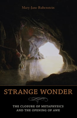 Book Strange Wonder: The Closure of Metaphysics and the Opening of Awe by Mary-Jane Rubenstein