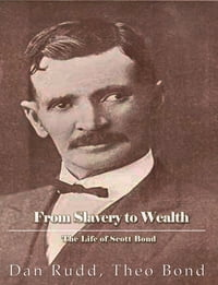 From Slavery to Wealth. The Life of Scott Bond.: The Rewards of Honesty, Industry, Economy and…