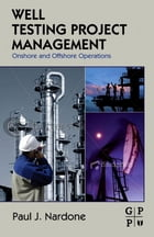 Well Testing Project Management: Onshore and Offshore Operations by Paul J. Nardone
