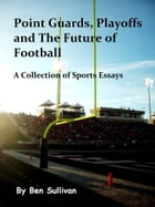 Point Guards, Playoffs and The Future of Football by Ben Sullivan