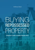 BUYING REPOSSESSED PROPERTY-A Beginner's Guide to Finding a Bargain Home