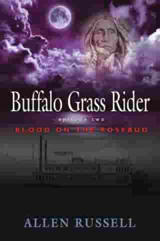 BUFFALO GRASS RIDER - Episode Two: Blood on the Rosebud by Allen Russell