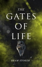The Gates of Life by Bram Stoker