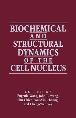 Book Biochemical and Structural Dynamics of the Cell Nucleus by Wang, Eugenia