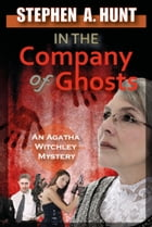 In the Company of Ghosts: Book 1 of In the Company of Ghosts by Stephen Hunt