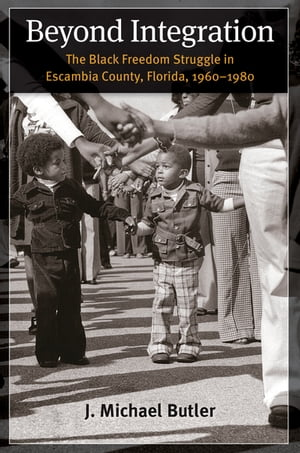 Beyond Integration The Black Freedom Struggle in Escambia County,  Florida,  1960-1980