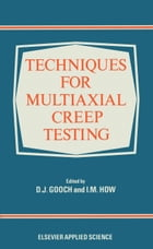 Techniques for Multiaxial Creep Testing by D. J. Gooch