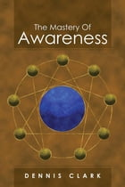 The Mastery Of Awareness by Dennis Clark