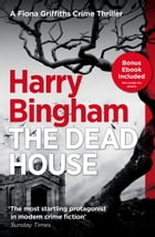The Dead House: Fiona Griffiths Crime Thriller (Book 5) by Harry Bingham