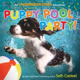 Book Puppy Pool Party!: An Underwater Dogs Adventure by Seth Casteel
