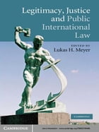 Legitimacy, Justice and Public International Law by Lukas H. Meyer