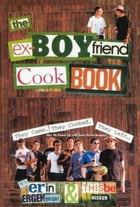 The Ex-Boyfriend Cookbook: They Came, They Cooked, They Left (But We Ended Up with Some Great Recipes) by Thisbe Nissen