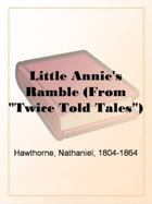 """Little Annie's Ramble (From """"Twice Told Tales"""") by Nathaniel"""