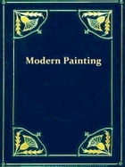 Modern Painting, Its Tendency and Meaning by Willard Huntington Wright