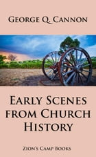 Early Scenes In Church History: The Faith-Promoting Series Book 8 by George Q. Cannon