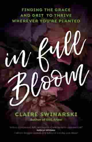 In Full Bloom: Finding the Grace and Grit to Thrive Wherever You're Planted