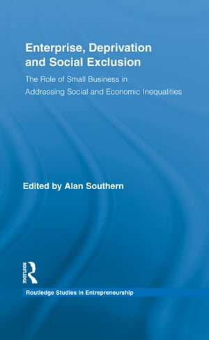 Enterprise,  Deprivation and Social Exclusion The Role of Small Business in Addressing Social and Economic Inequalities