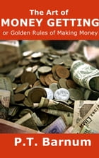 The Art of Money Getting: or Golden Rules for Making Money by P.T. Barnum