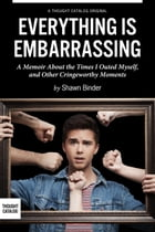 Everything is Embarrassing: A Memoir About the Times I Outed Myself, and Other Cringeworthy Moments by Shawn Binder