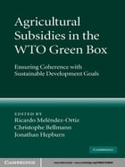 Agricultural Subsidies in the WTO Green Box: Ensuring Coherence with Sustainable Development Goals by Ricardo Meléndez-Ortiz