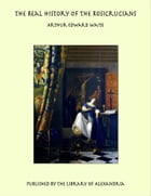 The Real History of the Rosicrucians by Arthur Edward Waite
