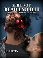 Still Not Dead Enough , Book 2 of The Dead Among Us by J.L. Doty