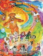 Bliss Beary Bear's Fairy Tales of the Heart: Collection One for Children of All Ages by Timothy Stuetz