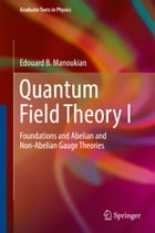 Quantum Field Theory I: Foundations and Abelian and Non-Abelian Gauge Theories by Edouard B. Manoukian